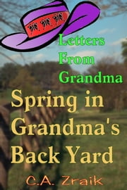 Spring In Grandma's Back Yard ebook by C. A. Zraik