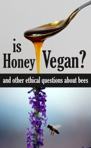 Is Honey Vegan? - and other ethical questions about bees ebook by A.L.R. Garlow