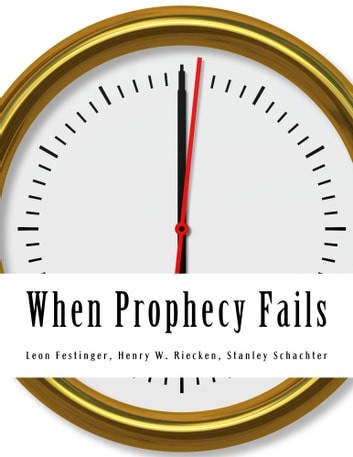 When Prophecy Fails - A Social & Psychological Study of a Modern Group that Predicted the Destruction of the World ebook by Leon Festinger,Henry W. Riecken,Stanley Schachter