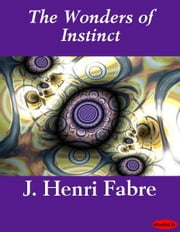 The Wonders of Instinct ebook by J. Henri Fabre