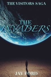 The Invaders (The Visitors Saga, #1) ebook by Jay Ford