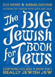 The Big Jewish Book for Jews - Everything You Need to Know to Be a Really Jewish Jew ebook by Ellis Weiner, Barbara Davilman