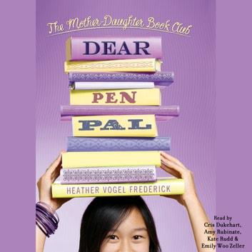 Dear Pen Pal - Mother-Daughter Book Club Series audiobook by Heather Vogel Frederick