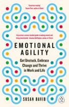 Emotional Agility - Get Unstuck, Embrace Change and Thrive in Work and Life eBook by Susan David