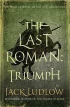 The Last Roman: Triumph ebook by Jack Ludlow
