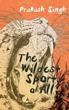 The Wildest Sport of All ebook by Prakash Singh