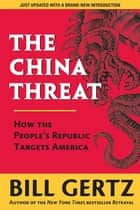 The China Threat - How the People's Republic Targets America ebook by Bill Gertz