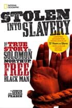 Stolen into Slavery: The True Story of Solomon Northup, Free Black Man (Biography) ebook by National Geographic Kids, Judy Fradin, Dennis Fradin