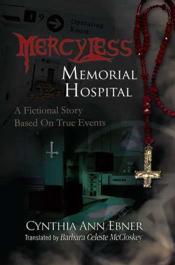 Mercy-Less Memorial Hospital - A Fictional Story Based On True Events ebook by Cynthia Ann Ebner