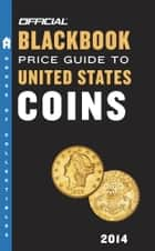 The Official Blackbook Price Guide to United States Coins 2014, 52nd Edition ebook by Thomas E. Hudgeons, Jr.