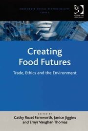 Creating Food Futures - Trade, Ethics and the Environment ebook by Emyr Vaughan Thomas,Janice Jiggins,Dr Cathy Rozel Farnworth,Professor Güler Aras,Professor David Crowther