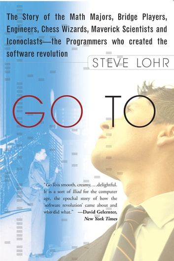 Go To - The Story of the Math Majors, Bridge Players, Engineers, Chess Wizards, Maverick Scientists, and Ico eBook by Steve Lohr