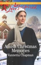 Amish Christmas Memories ebook by Vannetta Chapman