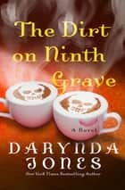The Dirt on Ninth Grave - A Novel ebook by Darynda Jones