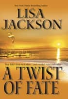 A Twist Of Fate ebook by Lisa Jackson