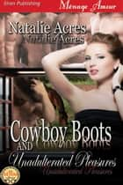 Cowboy Boots and Unadulterated Pleasures ebook by Natalie Acres