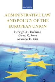 Administrative Law and Policy of the European Union ebook by Herwig C.H. Hofmann,Gerard C. Rowe,Alexander H. Türk