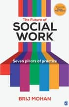 The Future of Social Work - Seven Pillars of Practice ebook by Brij Mohan