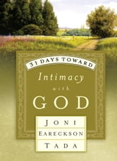 31 Days Toward Intimacy with God ebook by Joni Eareckson Tada