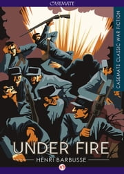 Under Fire ebook by Henri Barbusse,William Fitzwater Wray