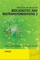 Practical Methods for Biocatalysis and Biotransformations 2 ebook by John Whittall, Peter W. Sutton