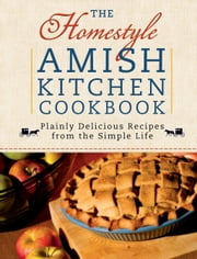 The Homestyle Amish Kitchen Cookbook - Plainly Delicious Recipes from the Simple Life ebook by Georgia Varozza