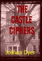 The Castle Ciphers ebook by Joshua (J.E.) Dyer