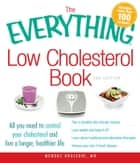 The Everything Low Cholesterol Book - All you need to control your cholesterol and live a longer, healthier life ebook by Murdoc Khaleghi, MD