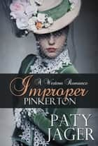 Improper Pinkerton ebook by Paty Jager