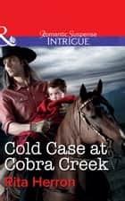 Cold Case at Cobra Creek (Mills & Boon Intrigue) ebook by Rita Herron