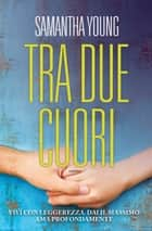 Tra due cuori ebook by Samantha Young, Laura Miccoli