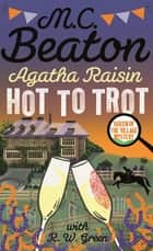 Agatha Raisin: Hot to Trot ebook by M.C. Beaton