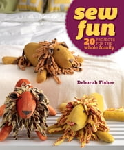 Sew Fun - 20 Projects for the Whole Family ebook by Deborah Fisher