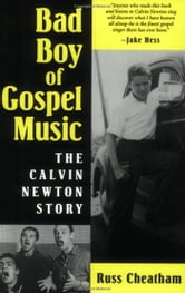 Bad Boy of Gospel Music - The Calvin Newton Story ebook by Russ Cheatham