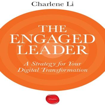The Engaged Leader - A Strategy for Digital Leadership audiobook by Charlene Li