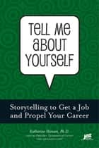 Tell Me About Yourself ebook by Katharine Hansen