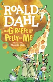 The Giraffe and the Pelly and Me ebook by Roald Dahl,Quentin Blake