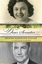 Dear Senator - A Memoir by the Daughter of Strom Thurmond ebook by Essie Mae Washington-Williams, William Stadiem