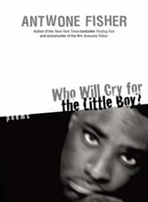Who Will Cry for the Little Boy? ebook by Antwone Q. Fisher