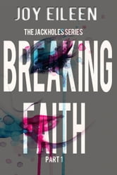 Breaking Faith - The JackholeS, #1 ebook by Joy Eileen
