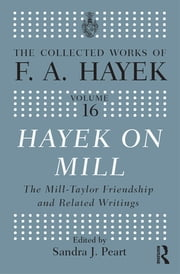 Hayek On Mill - The Mill-Taylor Friendship and Related Writings ebook by Sandra J. Peart