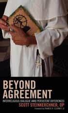 Beyond Agreement ebook by Scott Steinkerchner,Francis X. Clooney, SJ, director of the Center for the Study of World Religions, Harvard University
