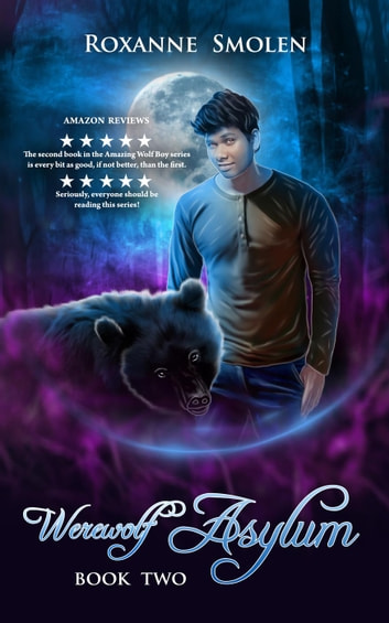 Werewolf Asylum - The Amazing Wolf Boy, #2 ebook by Roxanne Smolen