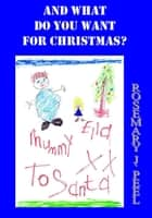 And What Do You Want For Christmas? ebook by Rosemary J. Peel