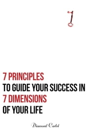 7 Principles to Guide Your Success in 7 Dimensions of Your Life ebook by Diamond Cartel