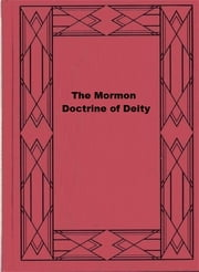 The Mormon Doctrine of Deity - The Roberts-Van Der Donckt Discussion ebook by B. H. Roberts