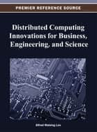 Distributed Computing Innovations for Business, Engineering, and Science ebook by Alfred Waising Loo