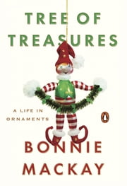 Tree of Treasures - A Life in Ornaments ebook by Bonnie Mackay,Bob Eisenhardt
