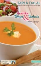 Healthy Soups & Salads ebook by Tarla Dalal