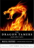 The Dragon Tamers and Other Tales - Magical Creatures, A Weiser Books Collection ebook by Edith Nesbit, Varla Ventura, Clint Marsh